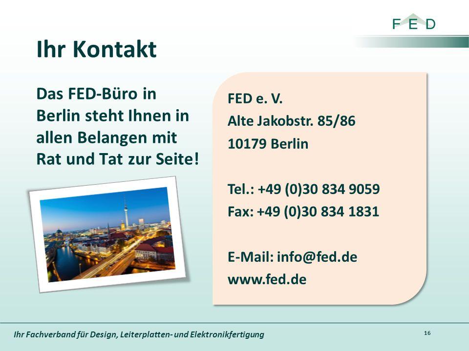 Ihr Fachverband für Design, Leiterplatten- und Elektronikfertigung Ihr Kontakt 16 Das FED-Büro in Berlin steht Ihnen in allen Belangen mit Rat und Tat