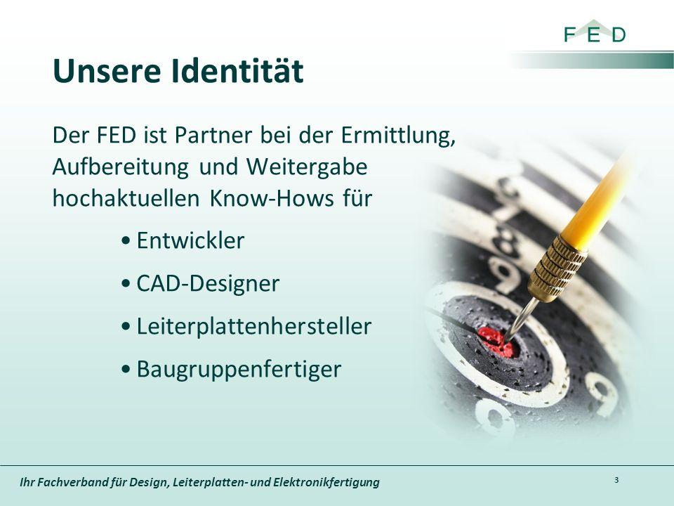 Ihr Fachverband für Design, Leiterplatten- und Elektronikfertigung Unsere Identität Der FED ist Partner bei der Ermittlung, Aufbereitung und Weitergab
