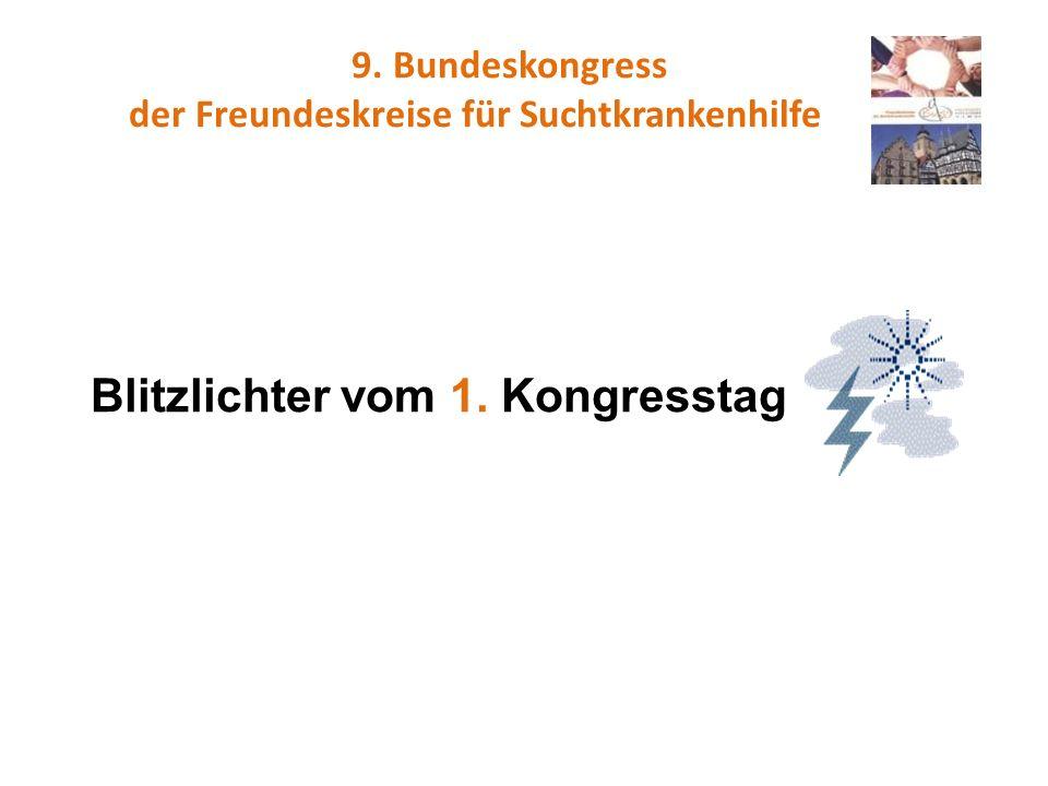 9. Bundeskongress der Freundeskreise für Suchtkrankenhilfe Blitzlichter vom 1. Kongresstag