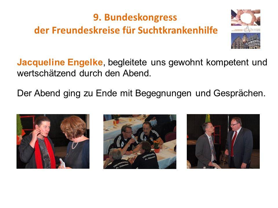 9. Bundeskongress der Freundeskreise für Suchtkrankenhilfe Jacqueline Engelke, begleitete uns gewohnt kompetent und wertschätzend durch den Abend. Der