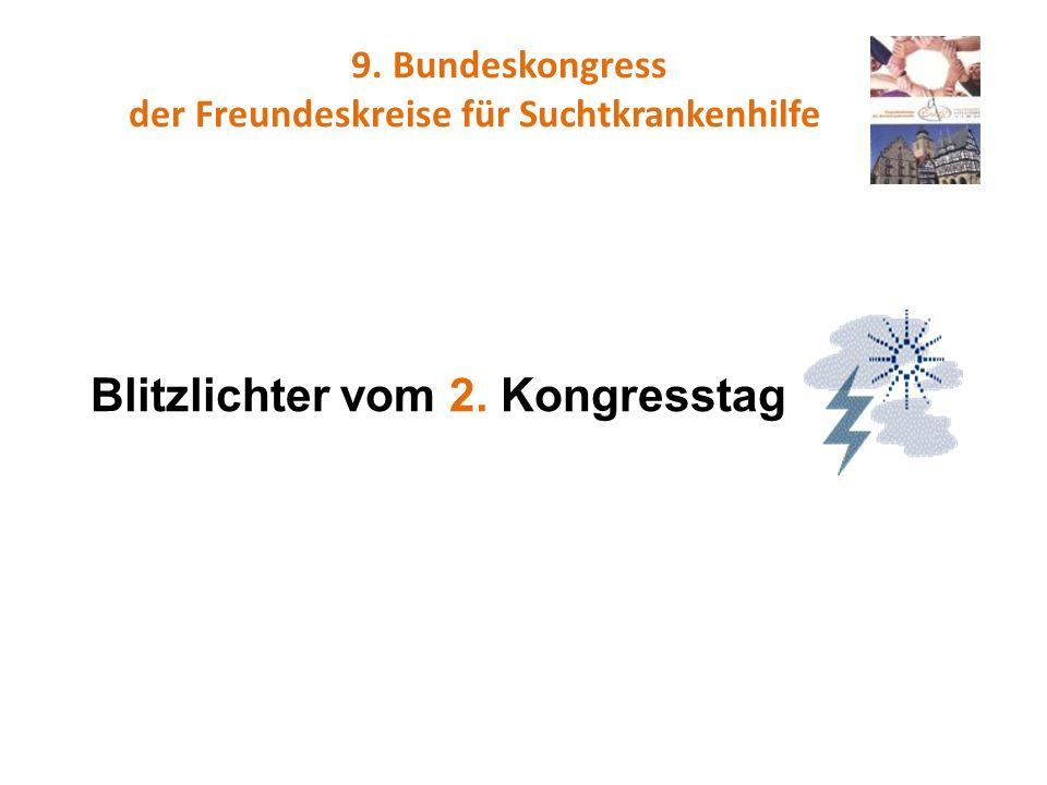 9. Bundeskongress der Freundeskreise für Suchtkrankenhilfe Blitzlichter vom 2. Kongresstag