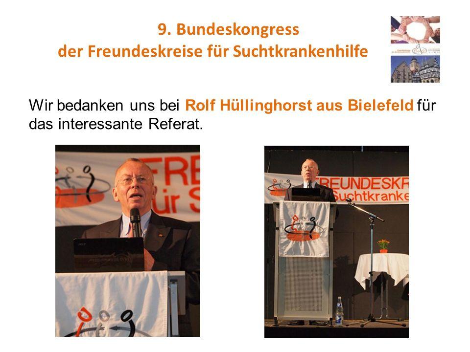9. Bundeskongress der Freundeskreise für Suchtkrankenhilfe Wir bedanken uns bei Rolf Hüllinghorst aus Bielefeld für das interessante Referat.