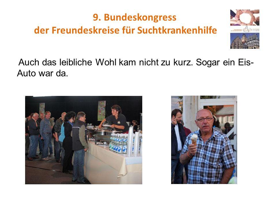 9. Bundeskongress der Freundeskreise für Suchtkrankenhilfe Auch das leibliche Wohl kam nicht zu kurz. Sogar ein Eis- Auto war da.
