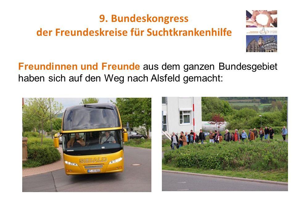 9. Bundeskongress der Freundeskreise für Suchtkrankenhilfe Freundinnen und Freunde aus dem ganzen Bundesgebiet haben sich auf den Weg nach Alsfeld gem