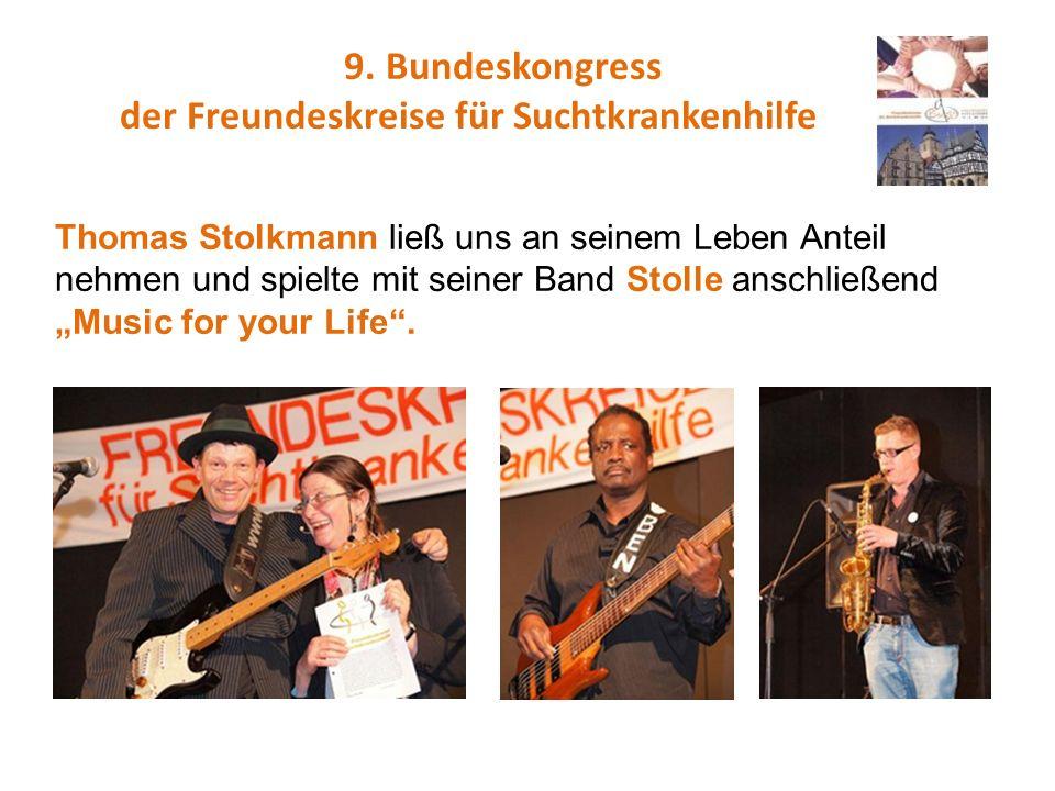 9. Bundeskongress der Freundeskreise für Suchtkrankenhilfe Thomas Stolkmann ließ uns an seinem Leben Anteil nehmen und spielte mit seiner Band Stolle