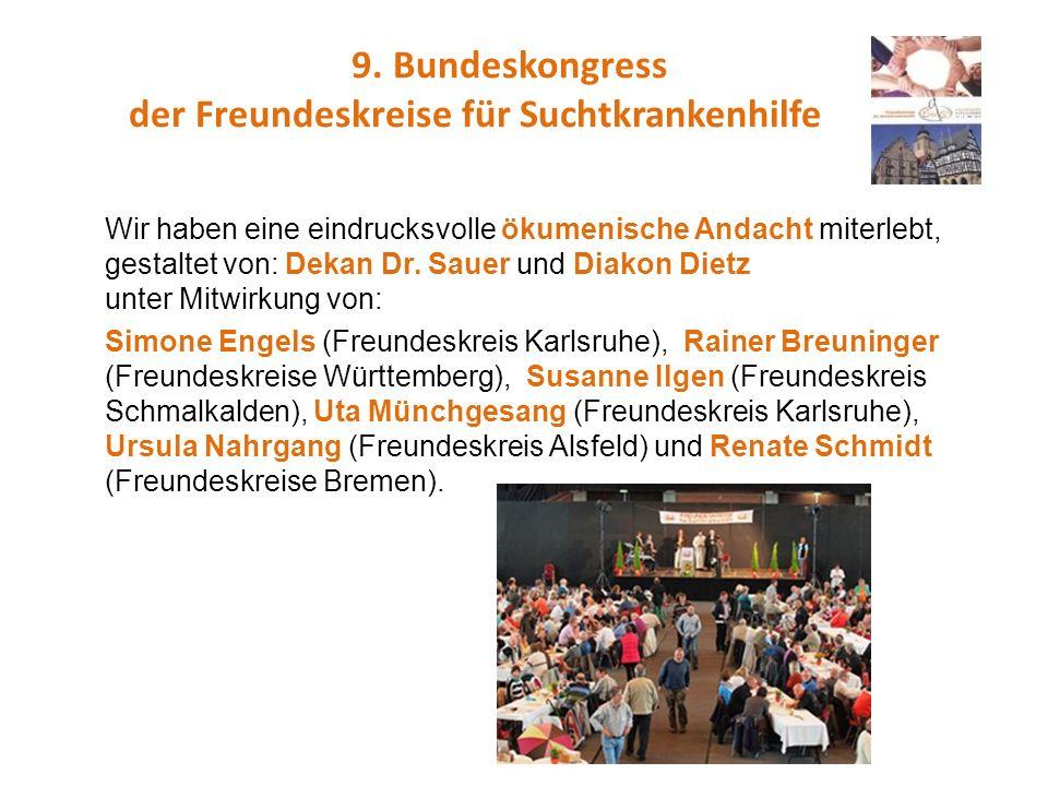 9. Bundeskongress der Freundeskreise für Suchtkrankenhilfe Wir haben eine eindrucksvolle ökumenische Andacht miterlebt, gestaltet von: Dekan Dr. Sauer