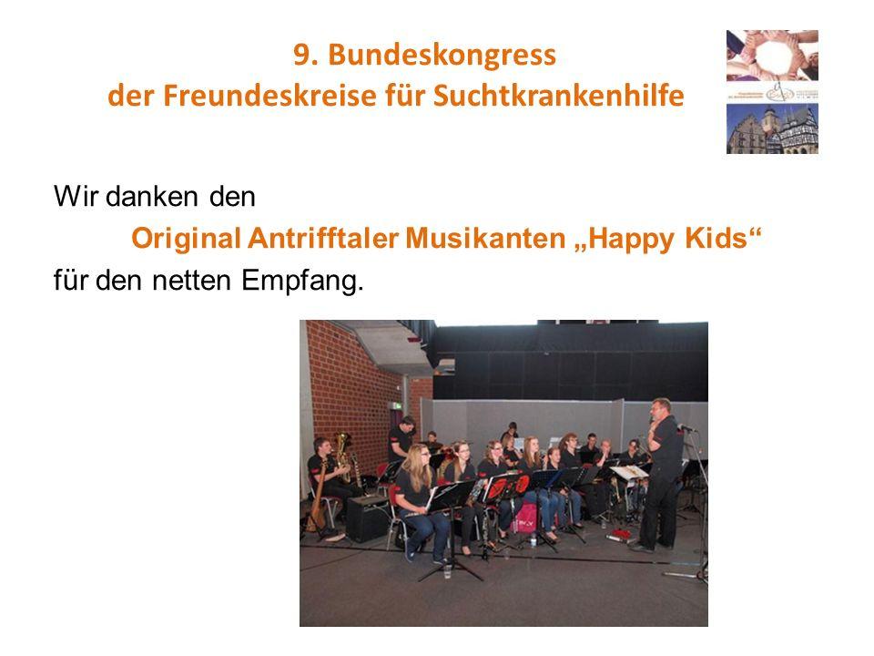 9. Bundeskongress der Freundeskreise für Suchtkrankenhilfe Wir danken den Original Antrifftaler Musikanten Happy Kids für den netten Empfang.