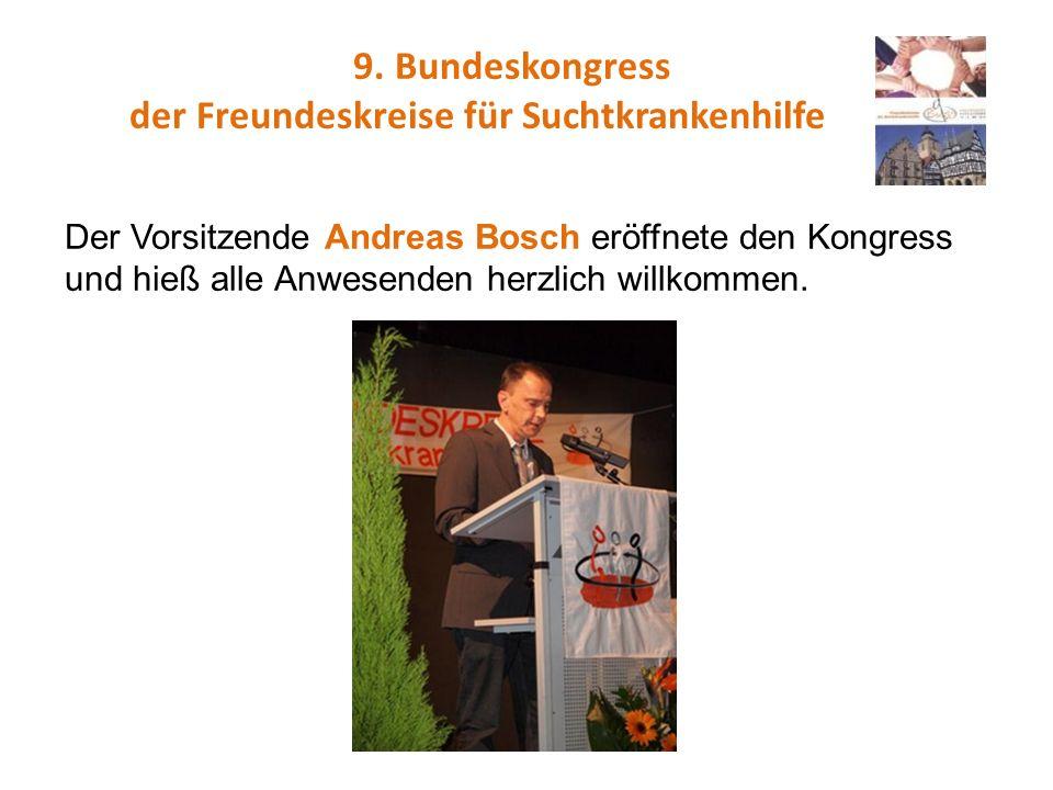 9. Bundeskongress der Freundeskreise für Suchtkrankenhilfe Der Vorsitzende Andreas Bosch eröffnete den Kongress und hieß alle Anwesenden herzlich will