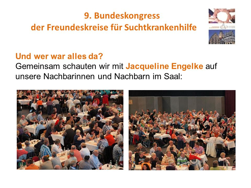 9. Bundeskongress der Freundeskreise für Suchtkrankenhilfe Und wer war alles da? Gemeinsam schauten wir mit Jacqueline Engelke auf unsere Nachbarinnen
