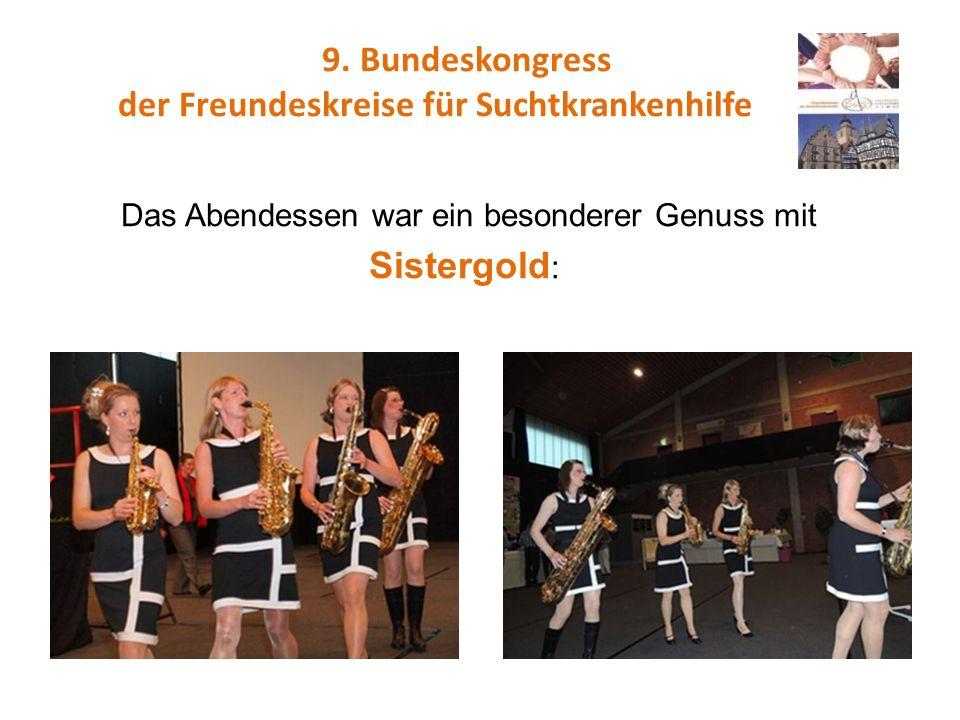 9. Bundeskongress der Freundeskreise für Suchtkrankenhilfe Das Abendessen war ein besonderer Genuss mit Sistergold :