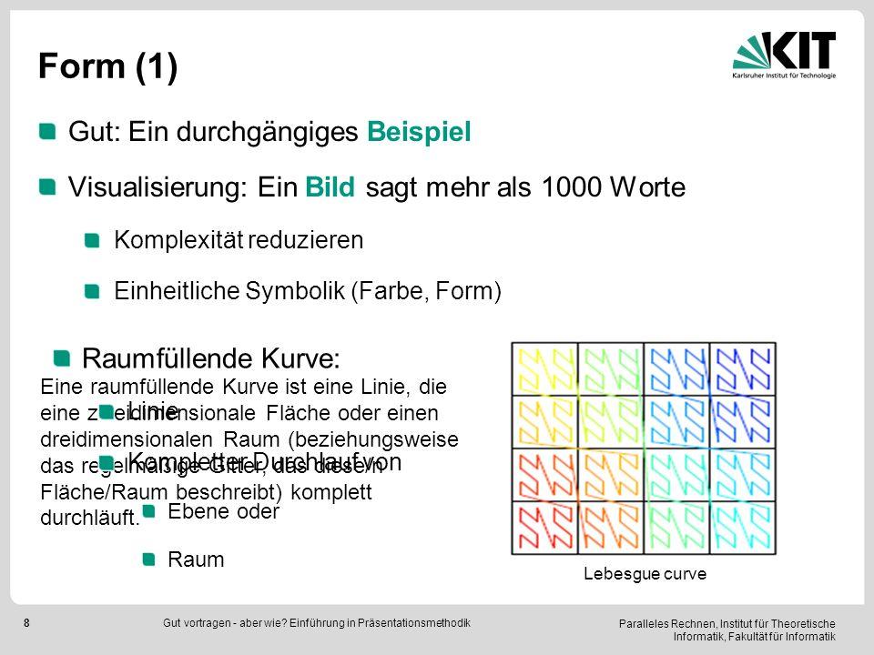 Paralleles Rechnen, Institut für Theoretische Informatik, Fakultät für Informatik 8 Form (1) Gut: Ein durchgängiges Beispiel Visualisierung: Ein Bild