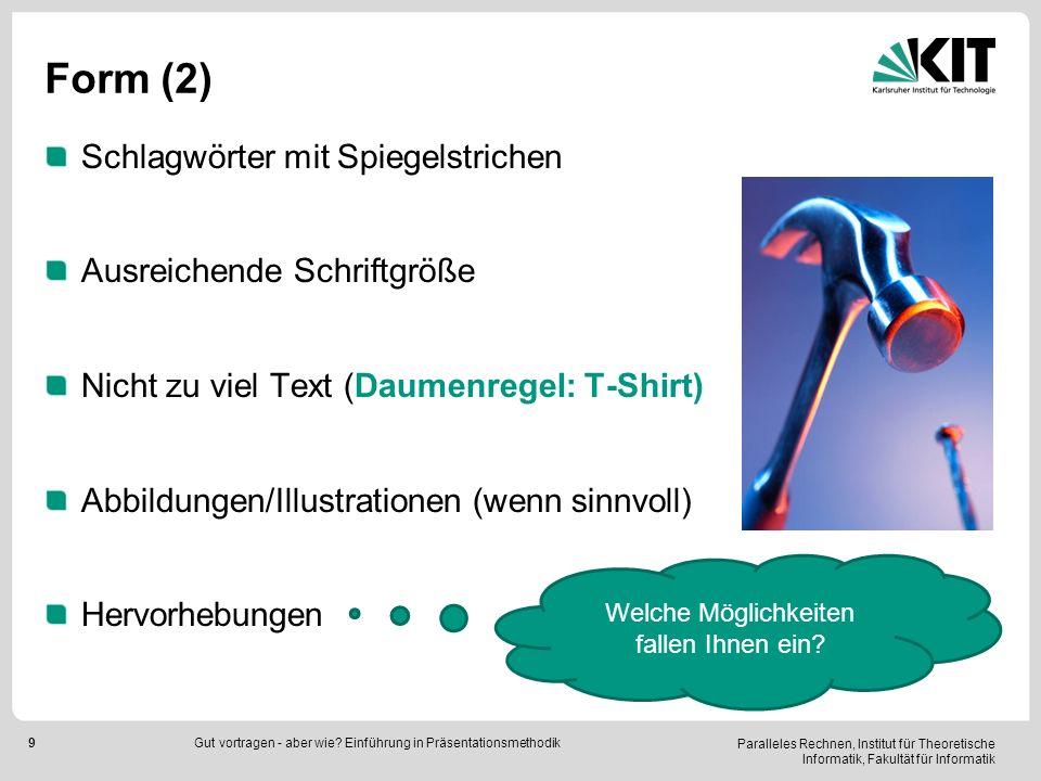 Paralleles Rechnen, Institut für Theoretische Informatik, Fakultät für Informatik 9 Form (2) Schlagwörter mit Spiegelstrichen Ausreichende Schriftgröß