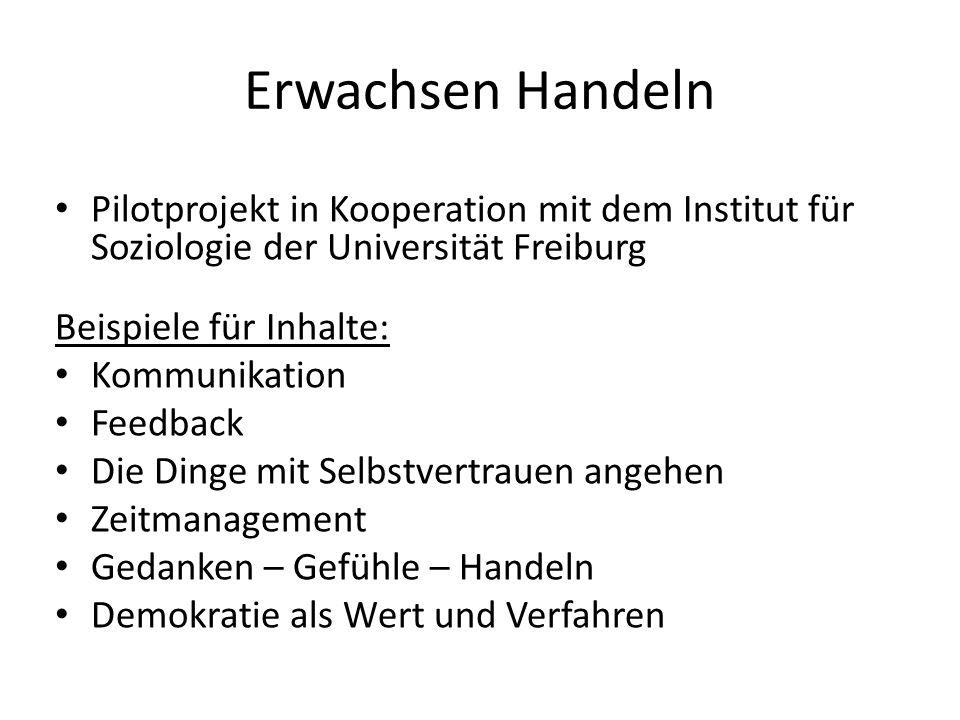 Erwachsen Handeln Pilotprojekt in Kooperation mit dem Institut für Soziologie der Universität Freiburg Beispiele für Inhalte: Kommunikation Feedback D