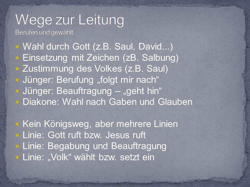 Wahl durch Gott (z.B. Saul, David...) Einsetzung mit Zeichen (zB.