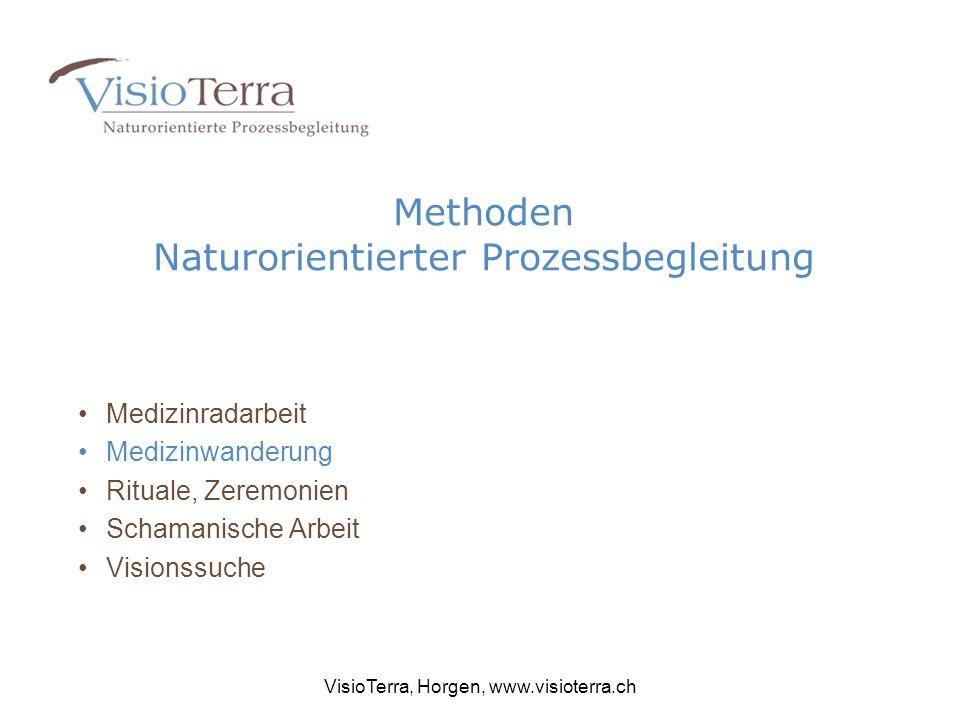 Methoden Naturorientierter Prozessbegleitung Medizinradarbeit Medizinwanderung Rituale, Zeremonien Schamanische Arbeit Visionssuche VisioTerra, Horgen, www.visioterra.ch