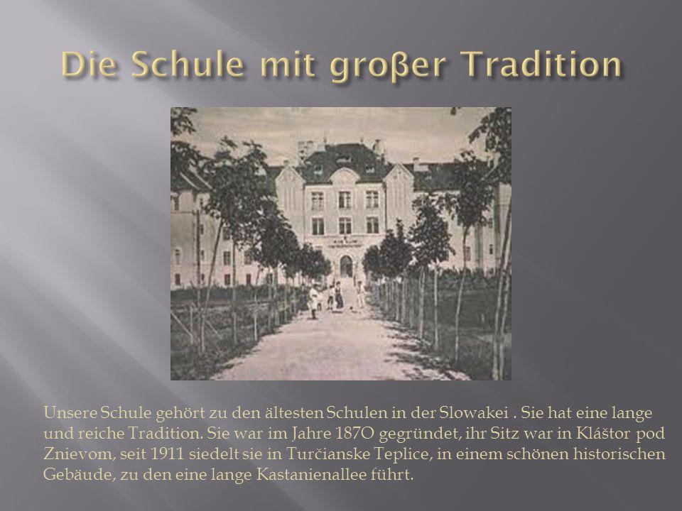 Unsere Schule gehört zu den ältesten Schulen in der Slowakei.