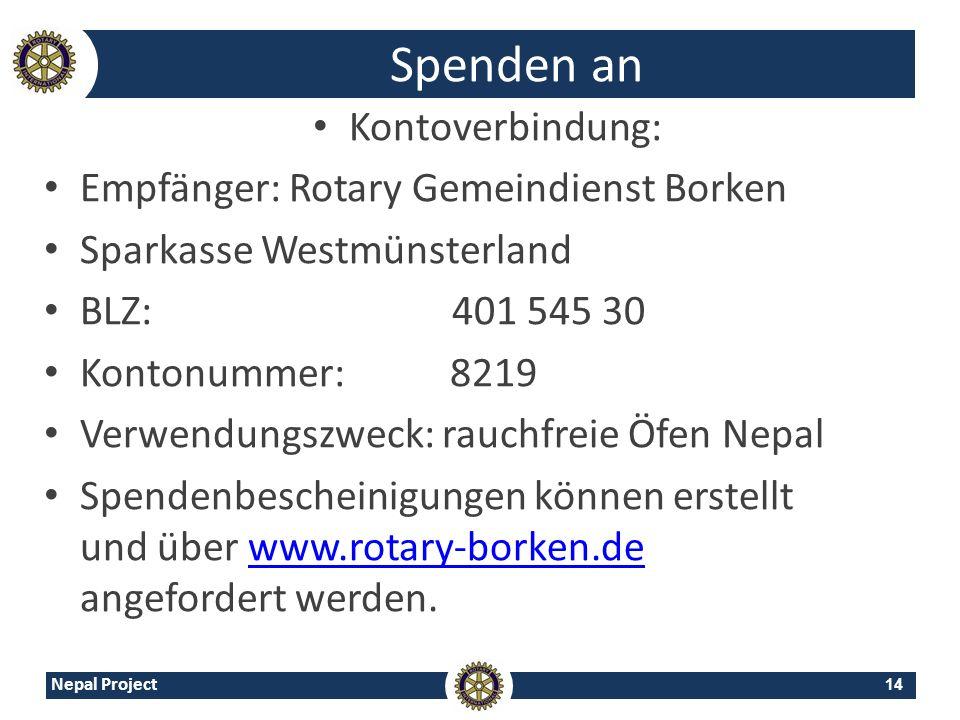 14 Nepal Project Spenden an Kontoverbindung: Empfänger: Rotary Gemeindienst Borken Sparkasse Westmünsterland BLZ: 401 545 30 Kontonummer: 8219 Verwend