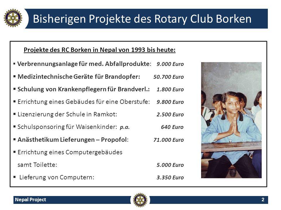 2 Nepal Project Bisherigen Projekte des Rotary Club Borken Verbrennungsanlage für med. Abfallprodukte: 9.000 Euro Medizintechnische Geräte für Brandop