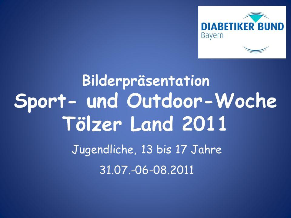 Bilderpräsentation Sport- und Outdoor-Woche Tölzer Land 2011 Jugendliche, 13 bis 17 Jahre 31.07.-06-08.2011
