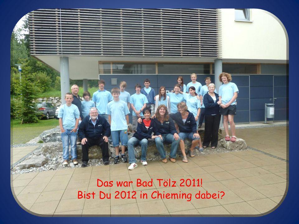 Das war Bad Tölz 2011! Bist Du 2012 in Chieming dabei