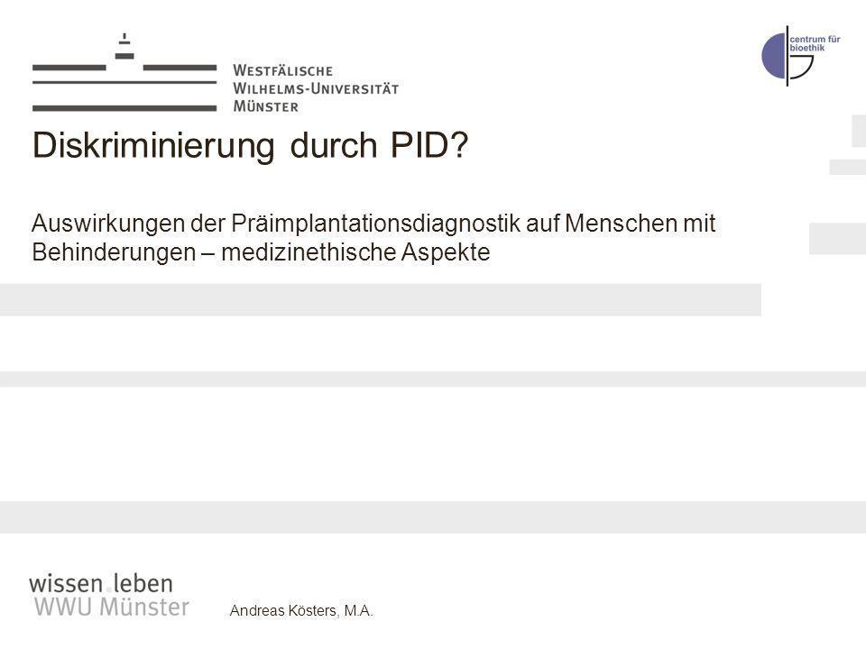 Andreas Kösters, M.A.20.02.2014 Gliederung I.Einleitung II.Moralische Probleme der PID ohne Bezug auf Menschen mit Behinderungen III.Diskriminierungs-Argumente IV.Fazit