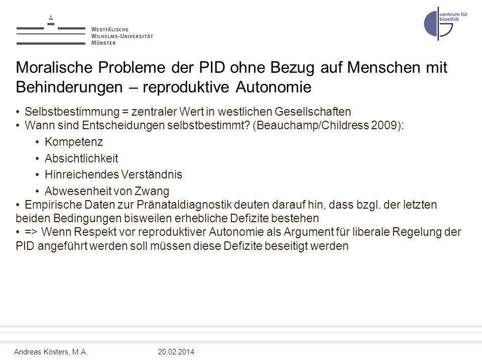 Andreas Kösters, M.A. Moralische Probleme der PID ohne Bezug auf Menschen mit Behinderungen – reproduktive Autonomie Selbstbestimmung = zentraler Wert