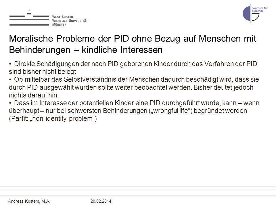 Andreas Kösters, M.A. Moralische Probleme der PID ohne Bezug auf Menschen mit Behinderungen – kindliche Interessen Direkte Schädigungen der nach PID g