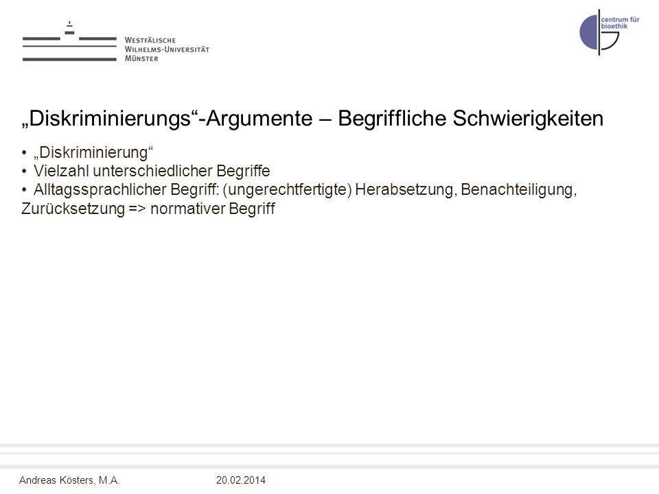Andreas Kösters, M.A. Diskriminierungs-Argumente – Begriffliche Schwierigkeiten Diskriminierung Vielzahl unterschiedlicher Begriffe Alltagssprachliche
