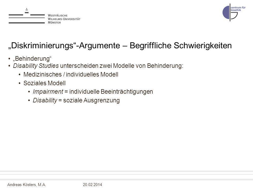 Andreas Kösters, M.A. Diskriminierungs-Argumente – Begriffliche Schwierigkeiten Behinderung Disability Studies unterscheiden zwei Modelle von Behinder