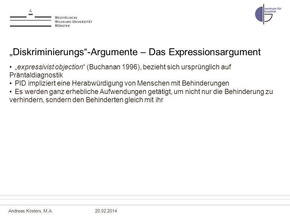 Andreas Kösters, M.A. Diskriminierungs-Argumente – Das Expressionsargument expressivist objection (Buchanan 1996), bezieht sich ursprünglich auf Pränt