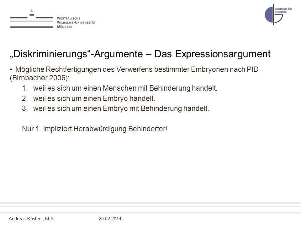 Andreas Kösters, M.A. Diskriminierungs-Argumente – Das Expressionsargument Mögliche Rechtfertigungen des Verwerfens bestimmter Embryonen nach PID (Bir