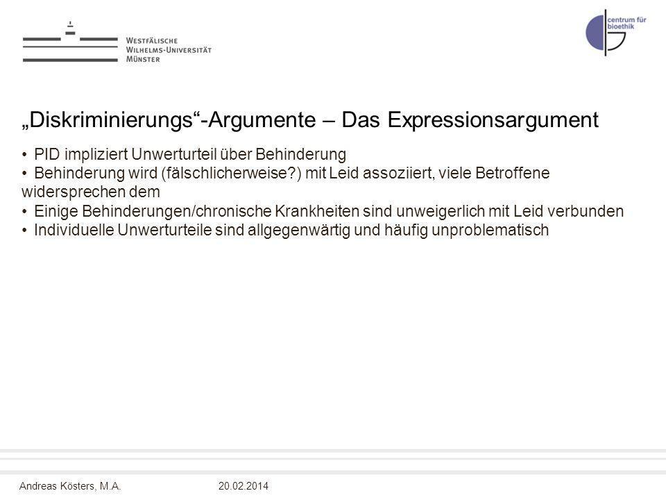 Andreas Kösters, M.A. Diskriminierungs-Argumente – Das Expressionsargument PID impliziert Unwerturteil über Behinderung Behinderung wird (fälschlicher