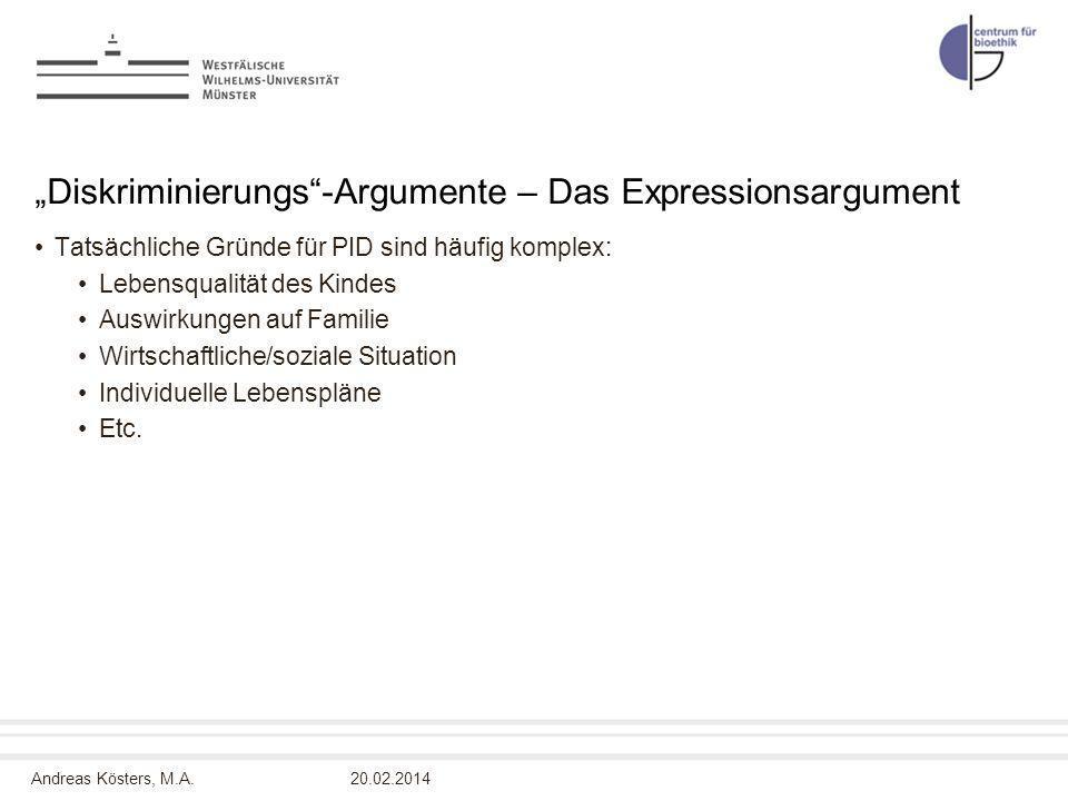 Andreas Kösters, M.A. Diskriminierungs-Argumente – Das Expressionsargument Tatsächliche Gründe für PID sind häufig komplex: Lebensqualität des Kindes