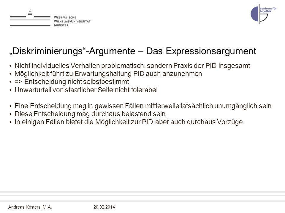 Andreas Kösters, M.A. Diskriminierungs-Argumente – Das Expressionsargument Nicht individuelles Verhalten problematisch, sondern Praxis der PID insgesa