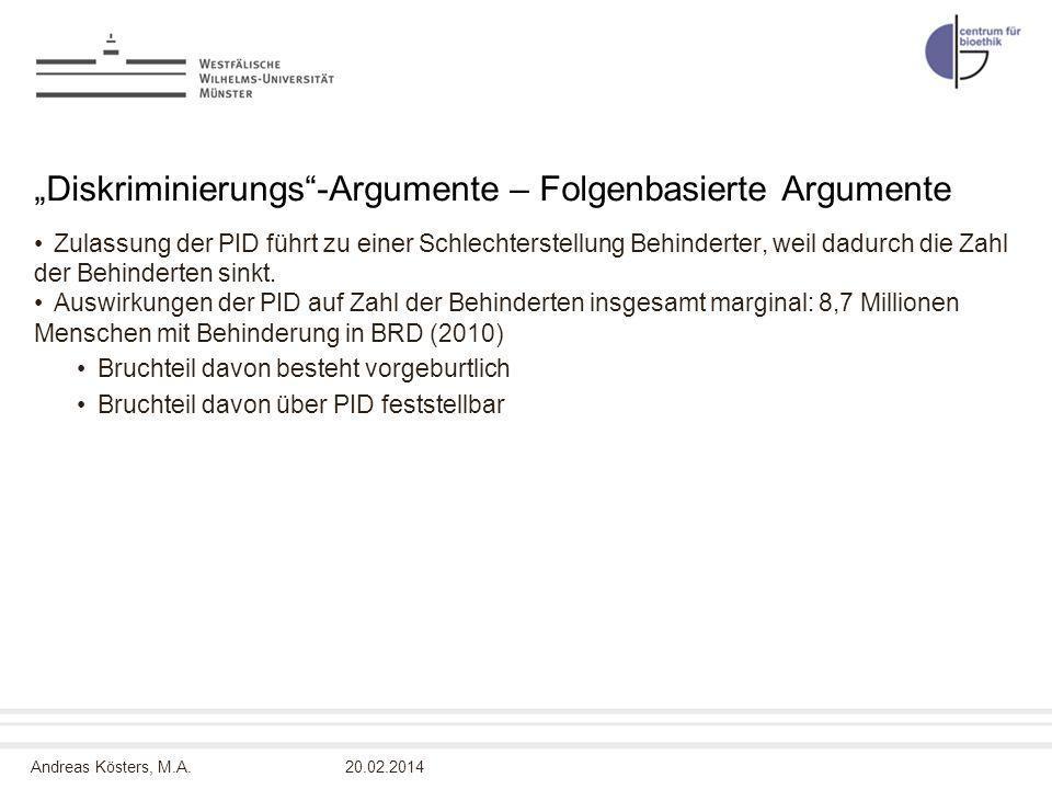 Andreas Kösters, M.A. Diskriminierungs-Argumente – Folgenbasierte Argumente Zulassung der PID führt zu einer Schlechterstellung Behinderter, weil dadu