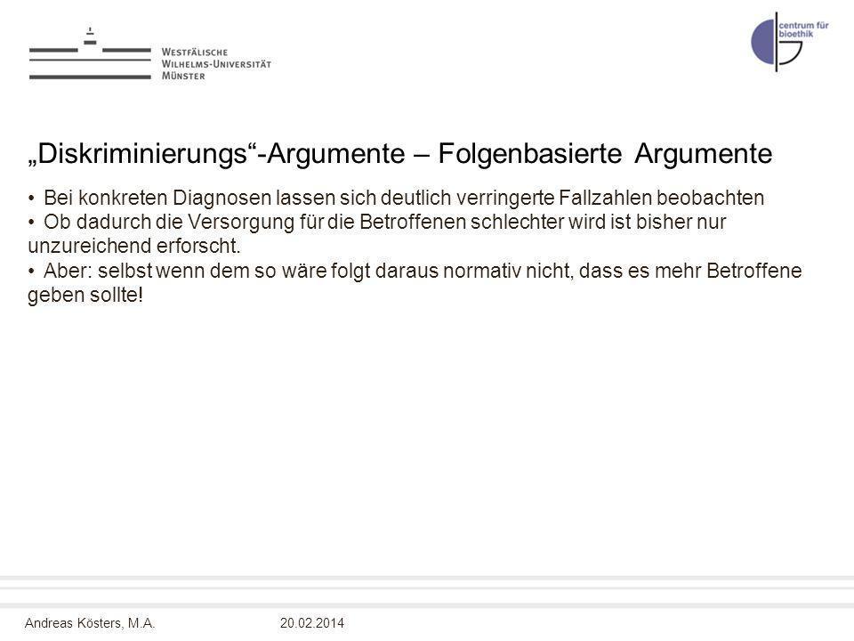 Andreas Kösters, M.A. Diskriminierungs-Argumente – Folgenbasierte Argumente Bei konkreten Diagnosen lassen sich deutlich verringerte Fallzahlen beobac