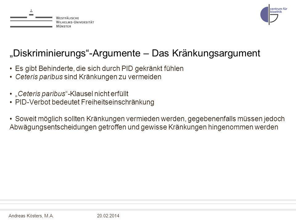 Andreas Kösters, M.A. Diskriminierungs-Argumente – Das Kränkungsargument Es gibt Behinderte, die sich durch PID gekränkt fühlen Ceteris paribus sind K