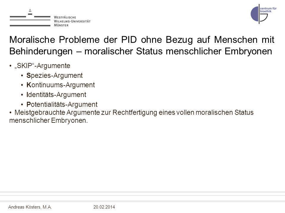 Andreas Kösters, M.A. Moralische Probleme der PID ohne Bezug auf Menschen mit Behinderungen – moralischer Status menschlicher Embryonen SKIP-Argumente