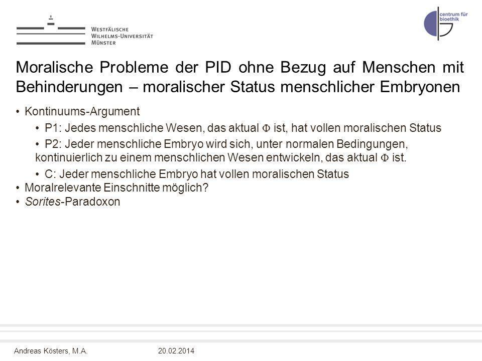 Andreas Kösters, M.A. Moralische Probleme der PID ohne Bezug auf Menschen mit Behinderungen – moralischer Status menschlicher Embryonen Kontinuums-Arg
