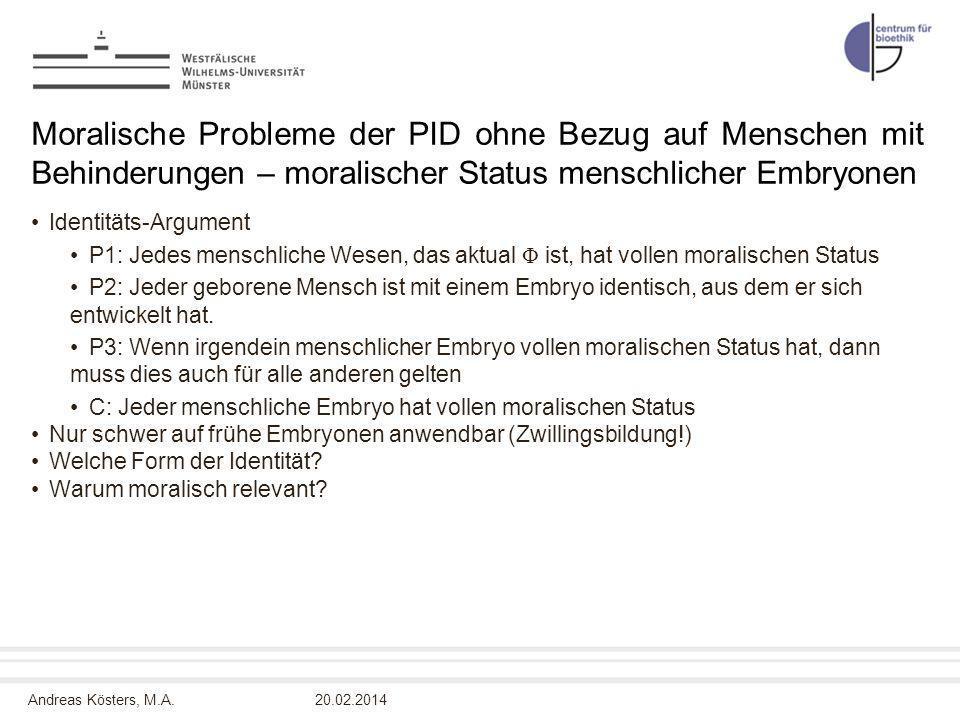 Andreas Kösters, M.A. Moralische Probleme der PID ohne Bezug auf Menschen mit Behinderungen – moralischer Status menschlicher Embryonen Identitäts-Arg