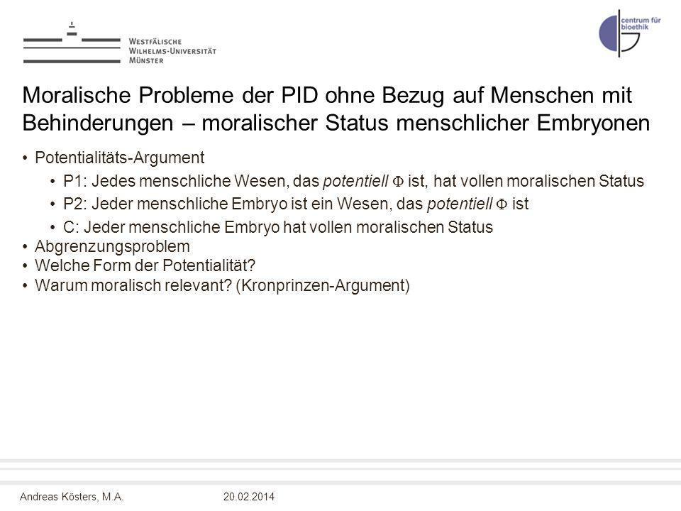 Andreas Kösters, M.A. Moralische Probleme der PID ohne Bezug auf Menschen mit Behinderungen – moralischer Status menschlicher Embryonen Potentialitäts