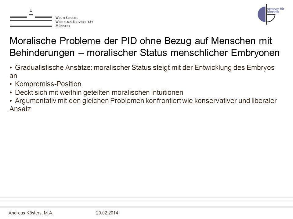Andreas Kösters, M.A. Moralische Probleme der PID ohne Bezug auf Menschen mit Behinderungen – moralischer Status menschlicher Embryonen Gradualistisch