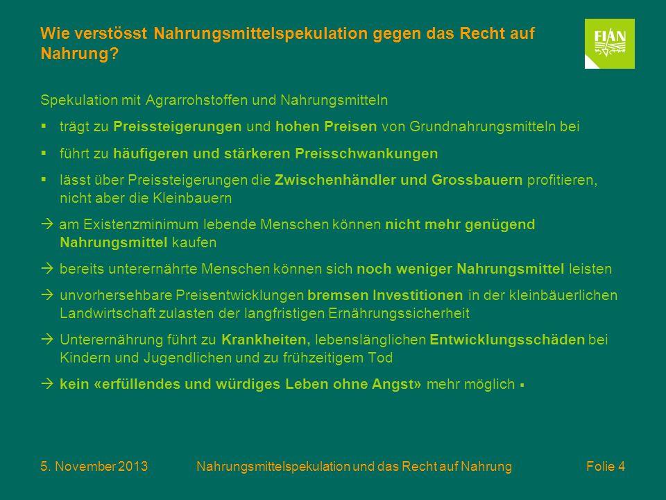 5. November 2013Nahrungsmittelspekulation und das Recht auf Nahrung Folie 4 Wie verstösst Nahrungsmittelspekulation gegen das Recht auf Nahrung? Speku