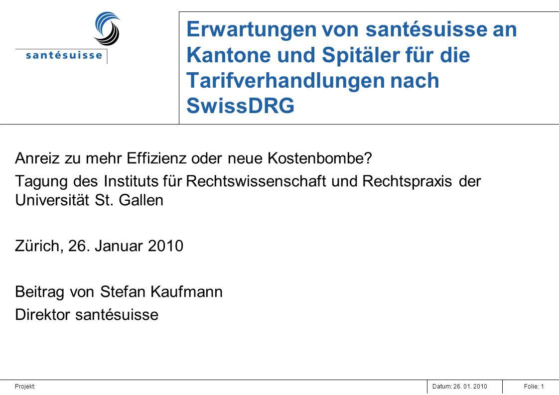 Datum: 26. 01. 2010Projekt:Folie: 1 Erwartungen von santésuisse an Kantone und Spitäler für die Tarifverhandlungen nach SwissDRG Anreiz zu mehr Effizi