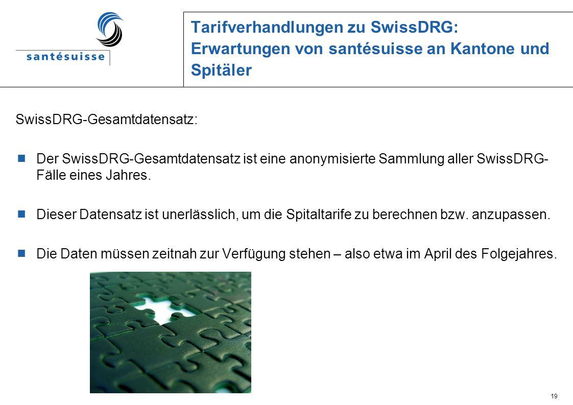 19 Tarifverhandlungen zu SwissDRG: Erwartungen von santésuisse an Kantone und Spitäler SwissDRG-Gesamtdatensatz: Der SwissDRG-Gesamtdatensatz ist eine