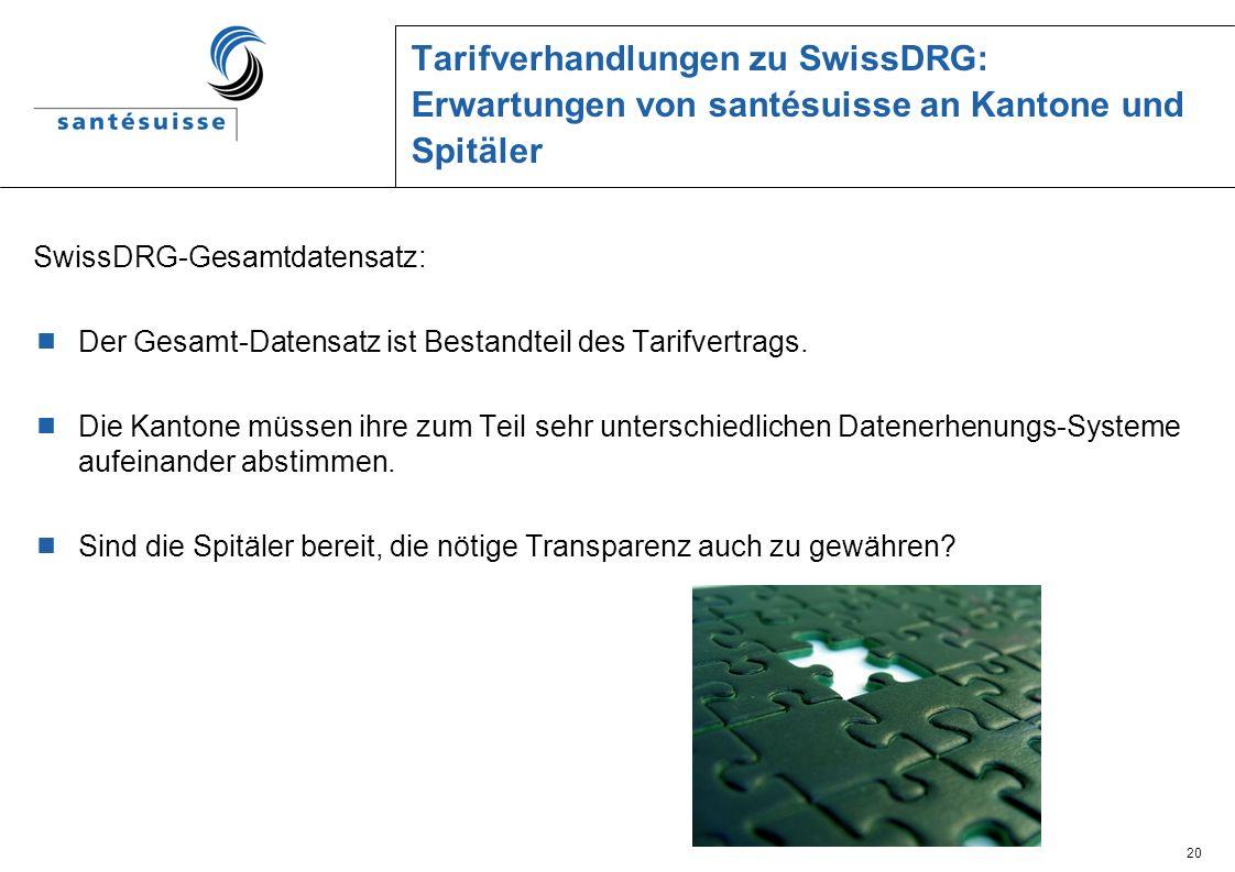 20 Tarifverhandlungen zu SwissDRG: Erwartungen von santésuisse an Kantone und Spitäler SwissDRG-Gesamtdatensatz: Der Gesamt-Datensatz ist Bestandteil