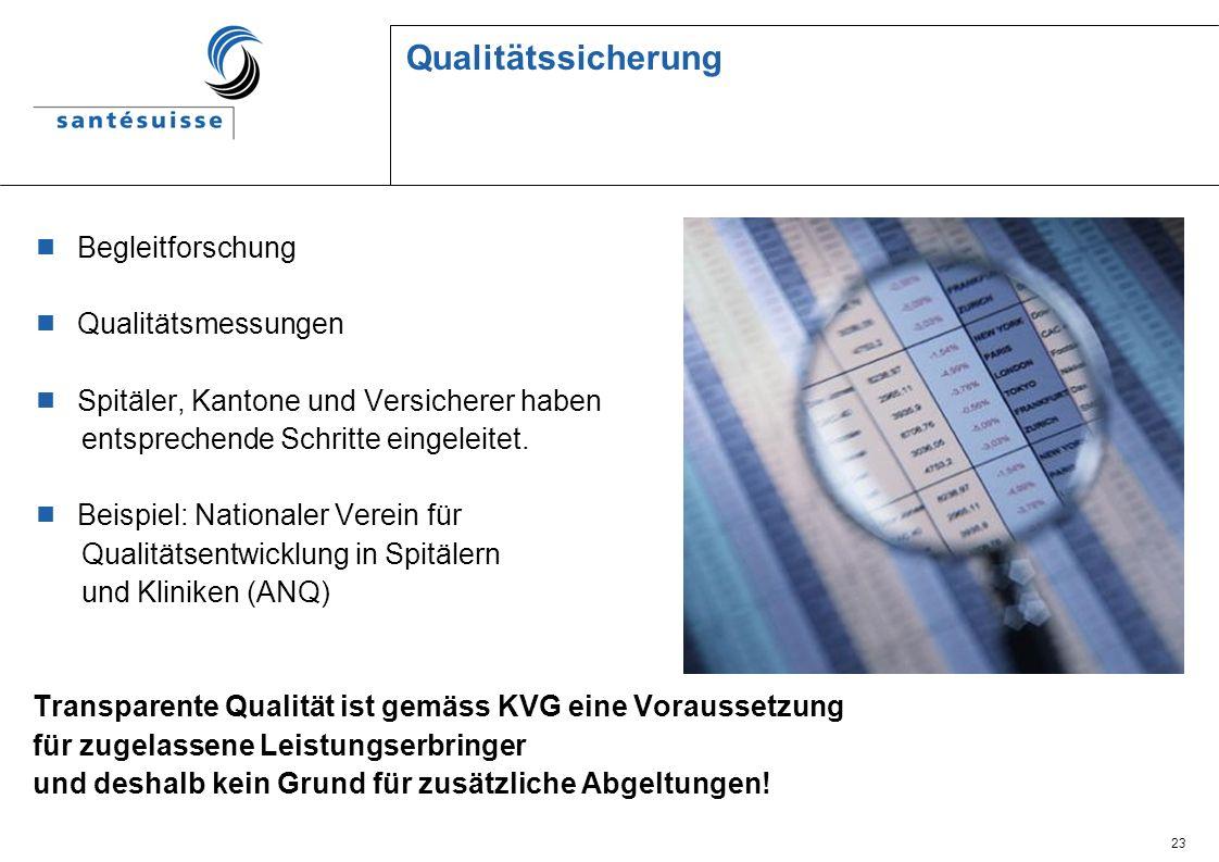 23 Qualitätssicherung Begleitforschung Qualitätsmessungen Spitäler, Kantone und Versicherer haben entsprechende Schritte eingeleitet. Beispiel: Nation