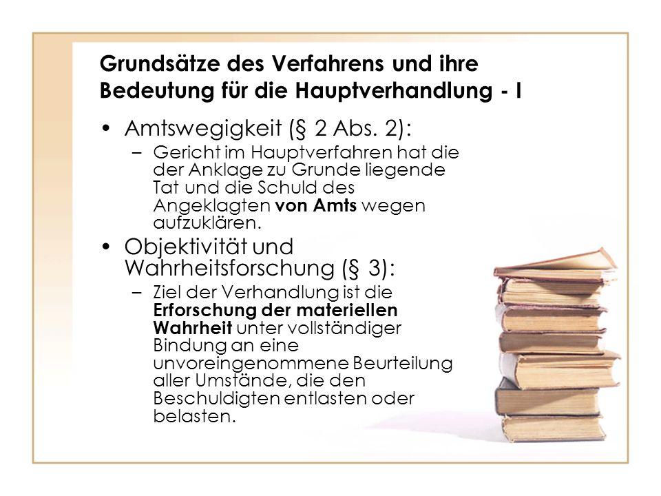 Grundsätze des Verfahrens und ihre Bedeutung für die Hauptverhandlung - I Amtswegigkeit (§ 2 Abs. 2): –Gericht im Hauptverfahren hat die der Anklage z