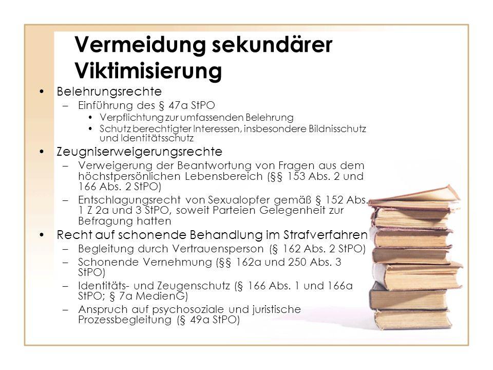 Vermeidung sekundärer Viktimisierung Belehrungsrechte –Einführung des § 47a StPO Verpflichtung zur umfassenden Belehrung Schutz berechtigter Interesse