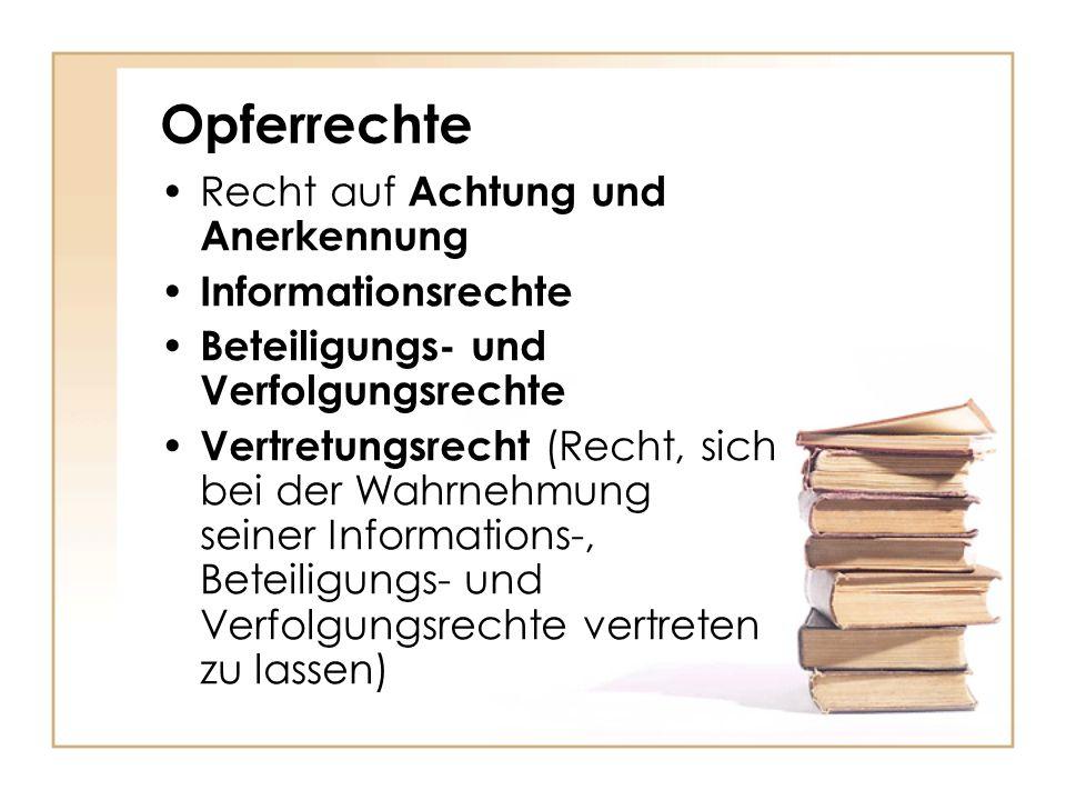 Opferrechte Recht auf Achtung und Anerkennung Informationsrechte Beteiligungs- und Verfolgungsrechte Vertretungsrecht (Recht, sich bei der Wahrnehmung